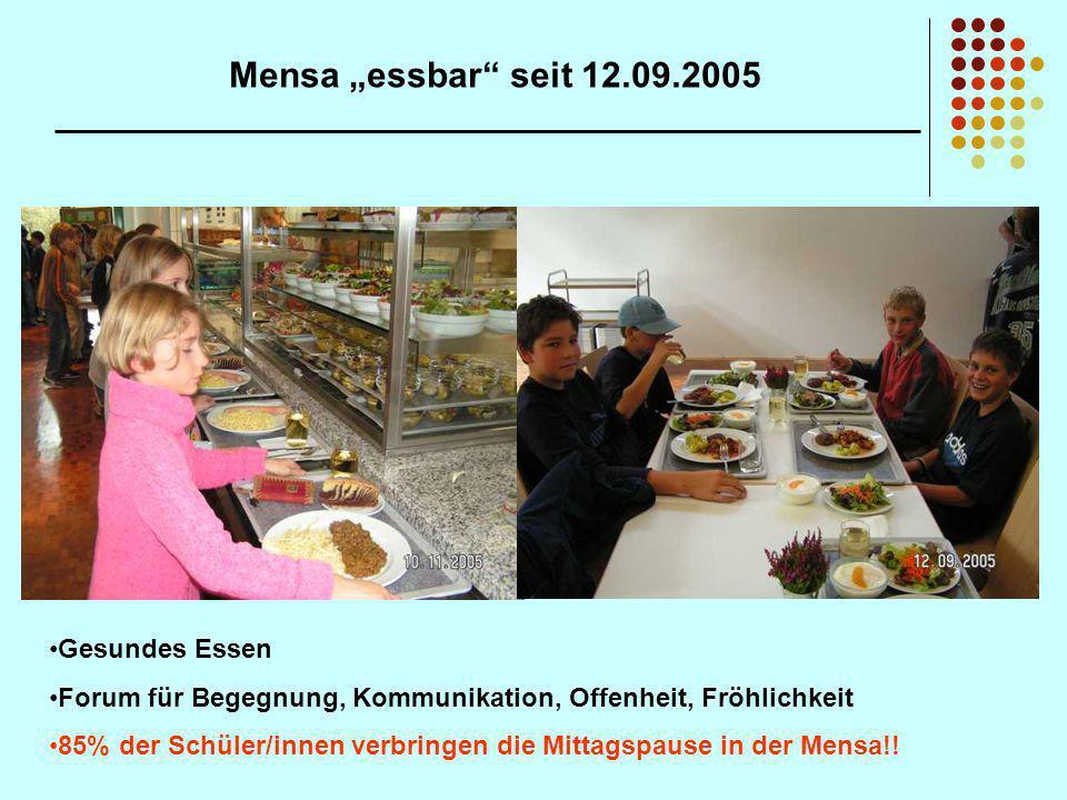 Mensa essbar seit 12.09.2005 Gesundes Essen Forum für Begegnung, Kommunikation, Offenheit, Fröhlichkeit 85% der Schüler/innen verbringen die Mittagspa
