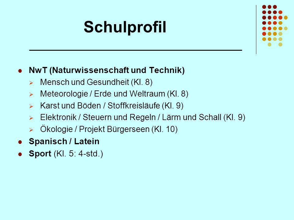 Schulprofil NwT (Naturwissenschaft und Technik) Mensch und Gesundheit (Kl. 8) Meteorologie / Erde und Weltraum (Kl. 8) Karst und Böden / Stoffkreisläu