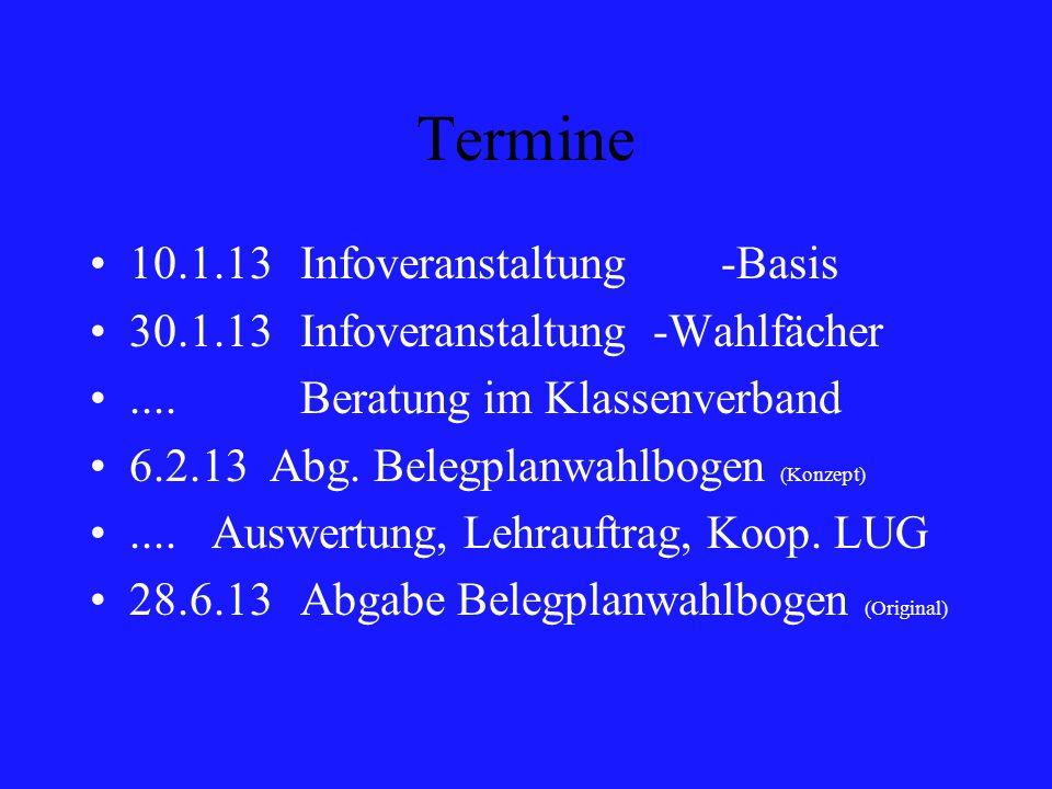 Termine 10.1.13Infoveranstaltung -Basis 30.1.13Infoveranstaltung -Wahlfächer....Beratung im Klassenverband 6.2.13 Abg. Belegplanwahlbogen (Konzept)...