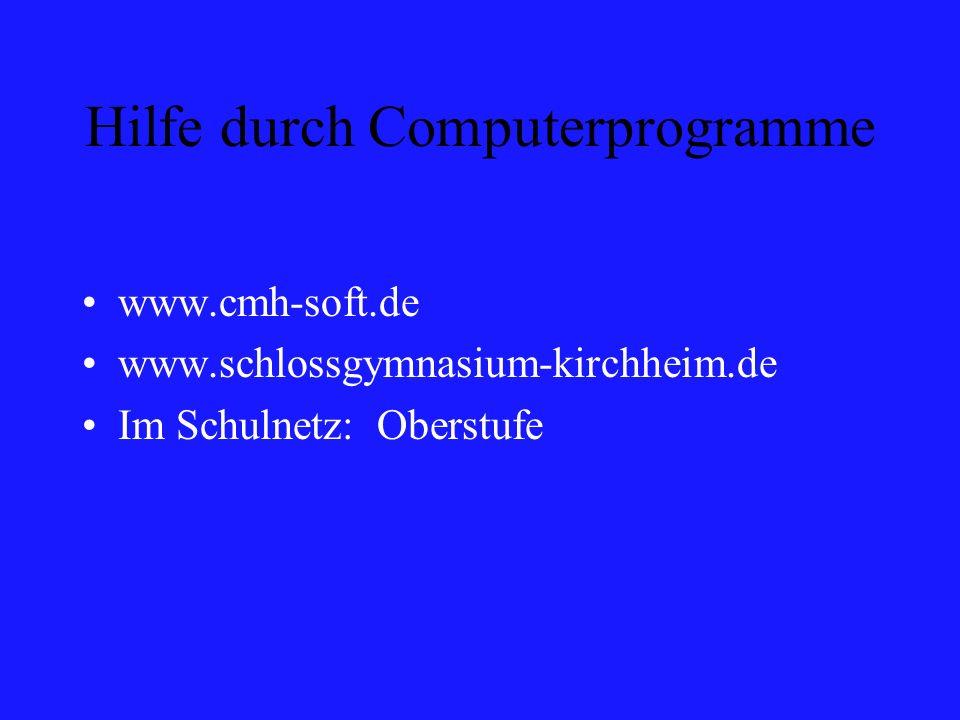 Hilfe durch Computerprogramme www.cmh-soft.de www.schlossgymnasium-kirchheim.de Im Schulnetz: Oberstufe