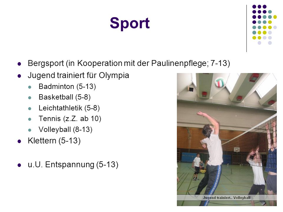 Sport Bergsport (in Kooperation mit der Paulinenpflege; 7-13) Jugend trainiert für Olympia Badminton (5-13) Basketball (5-8) Leichtathletik (5-8) Tennis (z.Z.