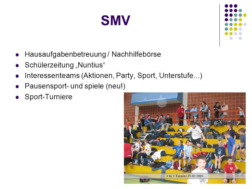 SMV Hausaufgabenbetreuung / Nachhilfebörse Schülerzeitung Nuntius Interessenteams (Aktionen, Party, Sport, Unterstufe...) Pausensport- und spiele (neu!) Sport-Turniere
