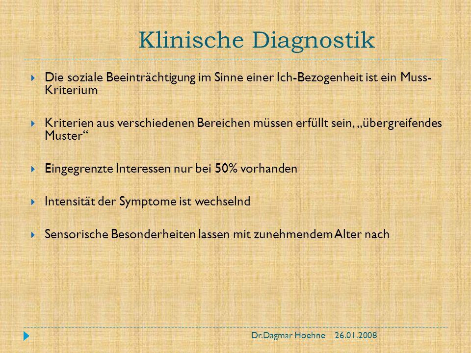 Klinische Diagnostik Die soziale Beeinträchtigung im Sinne einer Ich-Bezogenheit ist ein Muss- Kriterium Kriterien aus verschiedenen Bereichen müssen