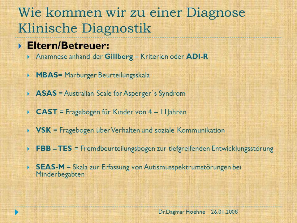 Wie kommen wir zu einer Diagnose Klinische Diagnostik Eltern/Betreuer: Anamnese anhand der Gillberg – Kriterien oder ADI-R MBAS= Marburger Beurteilung