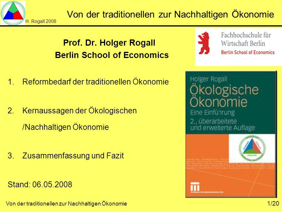 H. Rogall 2008 Von der traditionellen zur Nachhaltigen Ökonomie 1/20 Von der traditionellen zur Nachhaltigen Ökonomie Prof. Dr. Holger Rogall Berlin S
