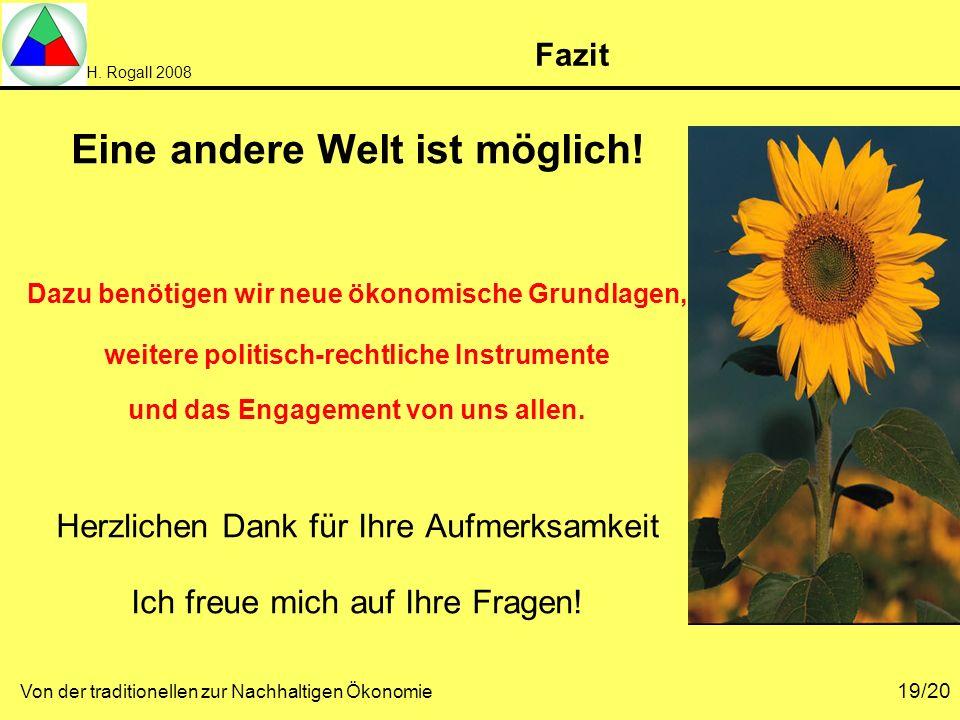 H. Rogall 2008 Von der traditionellen zur Nachhaltigen Ökonomie 19/20 Fazit Eine andere Welt ist möglich! Dazu benötigen wir neue ökonomische Grundlag