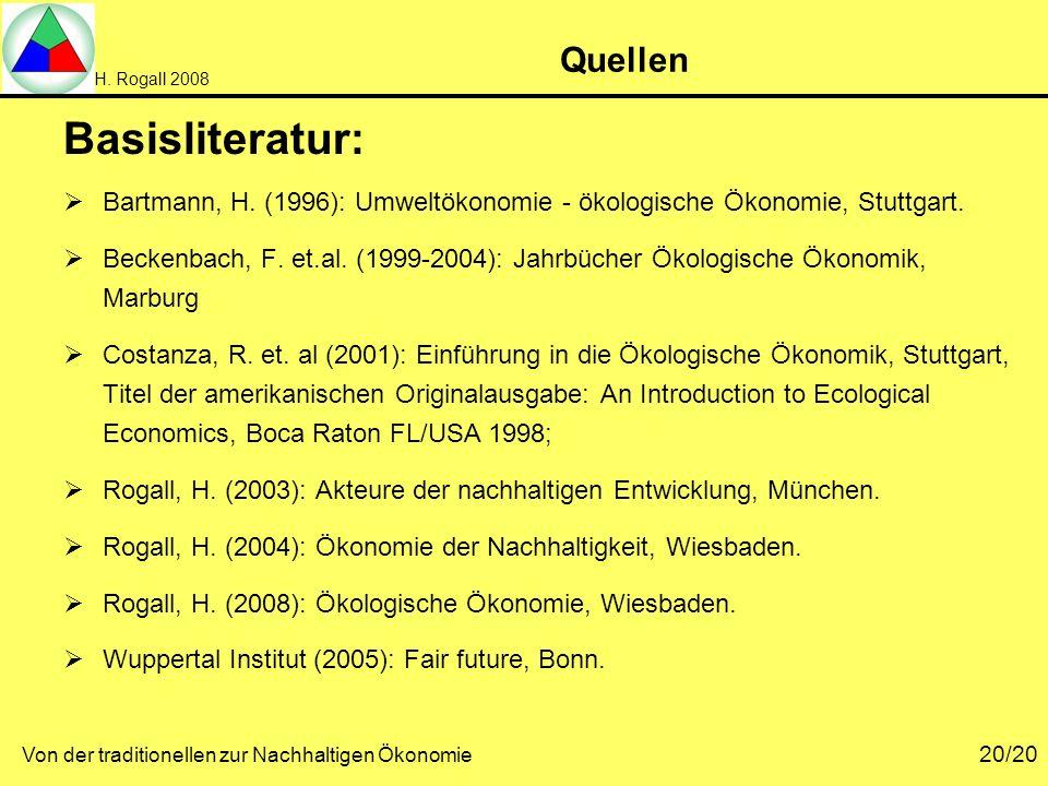 H. Rogall 2008 Von der traditionellen zur Nachhaltigen Ökonomie 20/20 Quellen Basisliteratur: Bartmann, H. (1996): Umweltökonomie - ökologische Ökonom