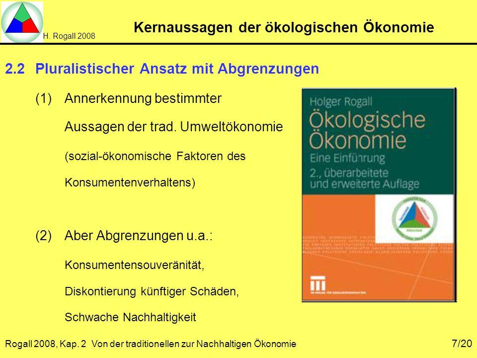 H. Rogall 2008 Rogall 2008, Kap. 2 Von der traditionellen zur Nachhaltigen Ökonomie 7/20 Kernaussagen der ökologischen Ökonomie 2.2Pluralistischer Ans