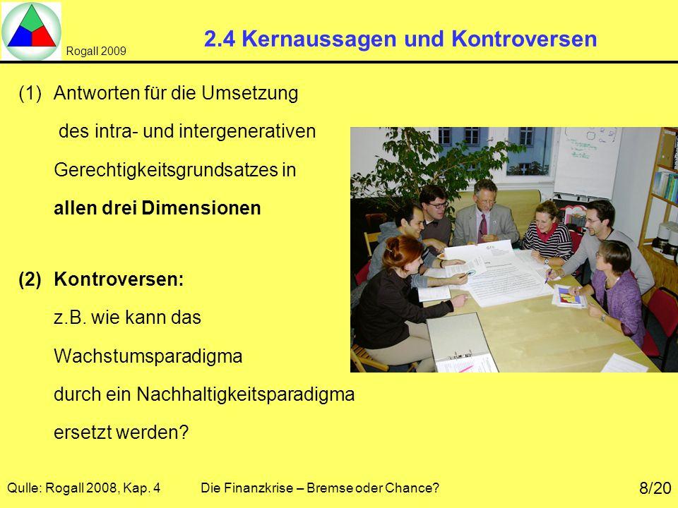 Rogall 2009 Qulle: Rogall 2008, Kap. 4 Die Finanzkrise – Bremse oder Chance? 8/20 2.4 Kernaussagen und Kontroversen (1)Antworten für die Umsetzung des