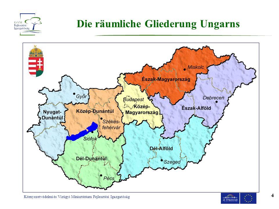 Környezetvédelmi és Vízügyi Minisztérium Fejlesztési Igazgatóság 4 Die räumliche Gliederung Ungarns