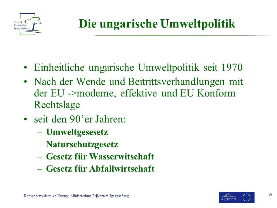 Környezetvédelmi és Vízügyi Minisztérium Fejlesztési Igazgatóság 5 Die ungarische Umweltpolitik Einheitliche ungarische Umweltpolitik seit 1970 Nach d