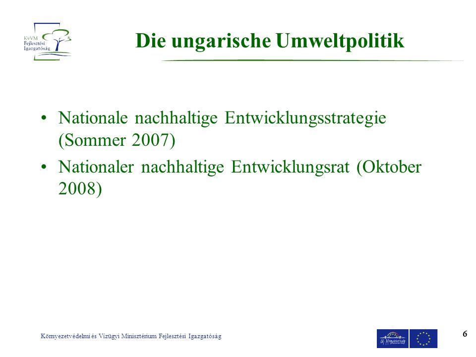 Környezetvédelmi és Vízügyi Minisztérium Fejlesztési Igazgatóság 6 Die ungarische Umweltpolitik Nationale nachhaltige Entwicklungsstrategie (Sommer 20