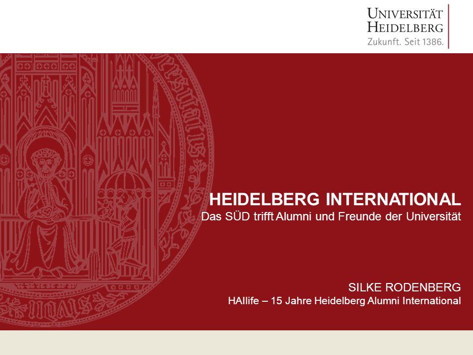 HEIDELBERG INTERNATIONAL Das SÜD trifft Alumni und Freunde der Universität SILKE RODENBERG HAIlife – 15 Jahre Heidelberg Alumni International