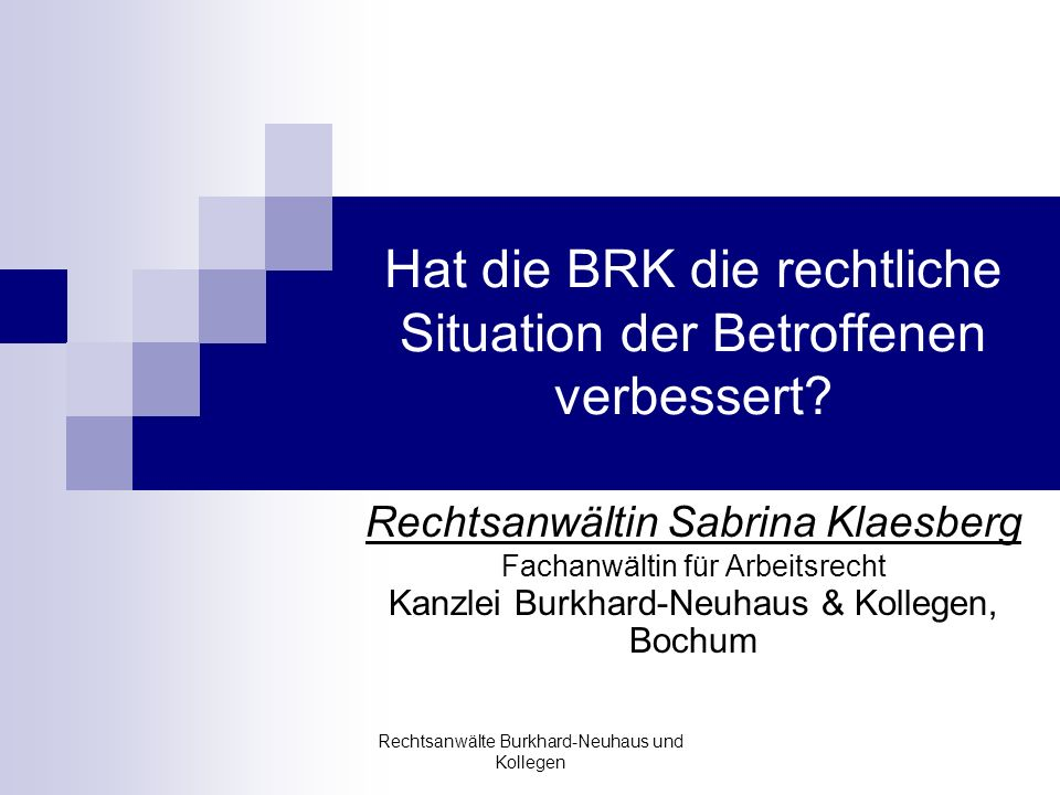 Rechtsanwälte Burkhard-Neuhaus und Kollegen Hat die BRK die rechtliche Situation der Betroffenen verbessert? Rechtsanwältin Sabrina Klaesberg Fachanwä