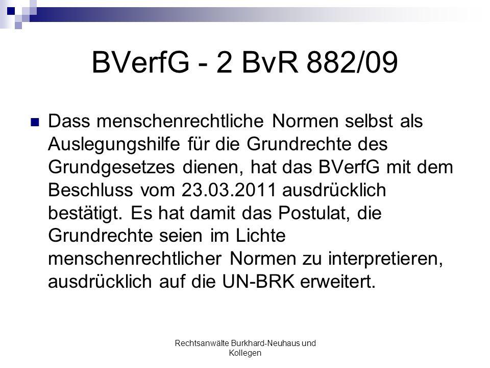 BVerfG - 2 BvR 882/09 Dass menschenrechtliche Normen selbst als Auslegungshilfe für die Grundrechte des Grundgesetzes dienen, hat das BVerfG mit dem B