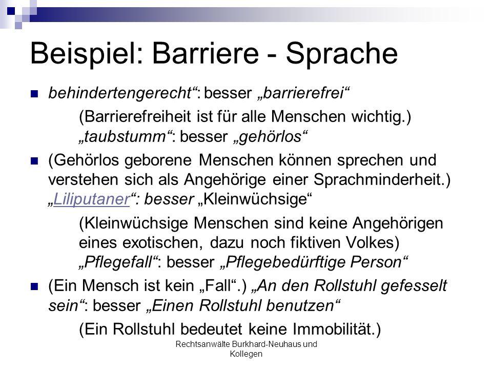 Beispiel: Barriere - Sprache behindertengerecht: besser barrierefrei (Barrierefreiheit ist für alle Menschen wichtig.) taubstumm: besser gehörlos (Geh