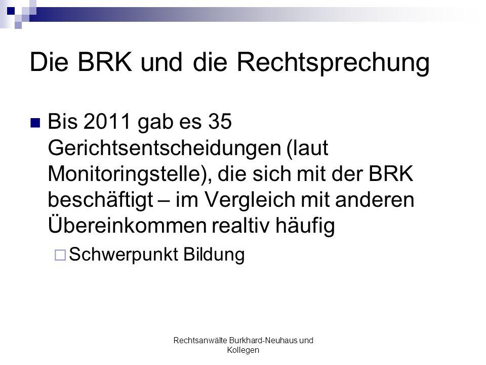 Die BRK und die Rechtsprechung Bis 2011 gab es 35 Gerichtsentscheidungen (laut Monitoringstelle), die sich mit der BRK beschäftigt – im Vergleich mit