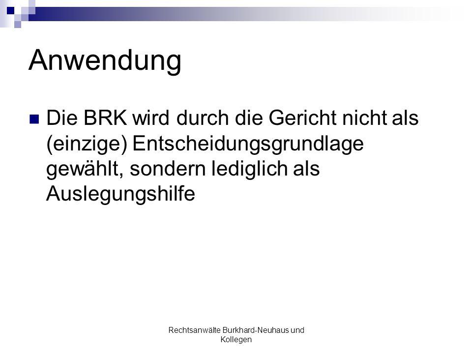 Anwendung Die BRK wird durch die Gericht nicht als (einzige) Entscheidungsgrundlage gewählt, sondern lediglich als Auslegungshilfe Rechtsanwälte Burkh