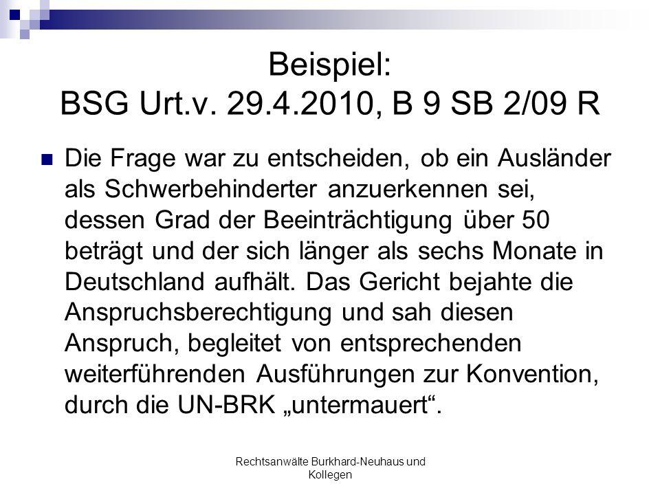 Beispiel: BSG Urt.v. 29.4.2010, B 9 SB 2/09 R Die Frage war zu entscheiden, ob ein Ausländer als Schwerbehinderter anzuerkennen sei, dessen Grad der B
