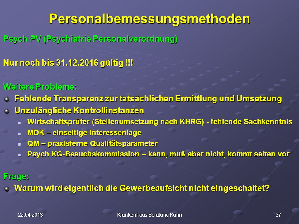 3722.04.2013Krankenhaus Beratung KühnPersonalbemessungsmethoden Psych PV (Psychiatrie Personalverordnung) Nur noch bis 31.12.2016 gültig !!.