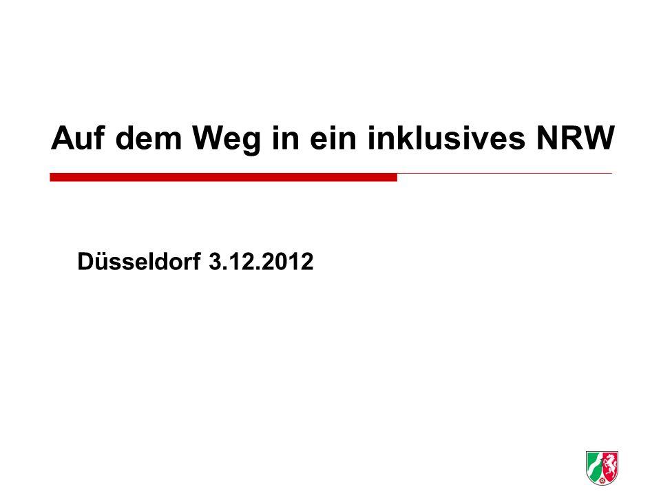 1 Auf dem Weg in ein inklusives NRW Düsseldorf 3.12.2012