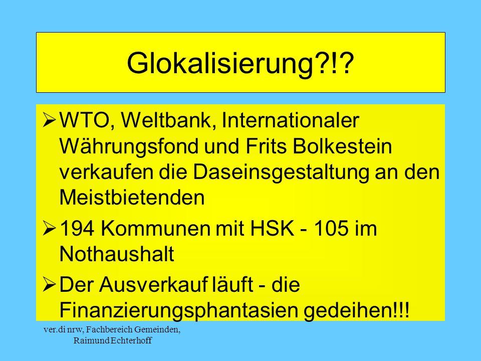 ver.di nrw, Fachbereich Gemeinden, Raimund Echterhoff Glokalisierung?!? WTO, Weltbank, Internationaler Währungsfond und Frits Bolkestein verkaufen die