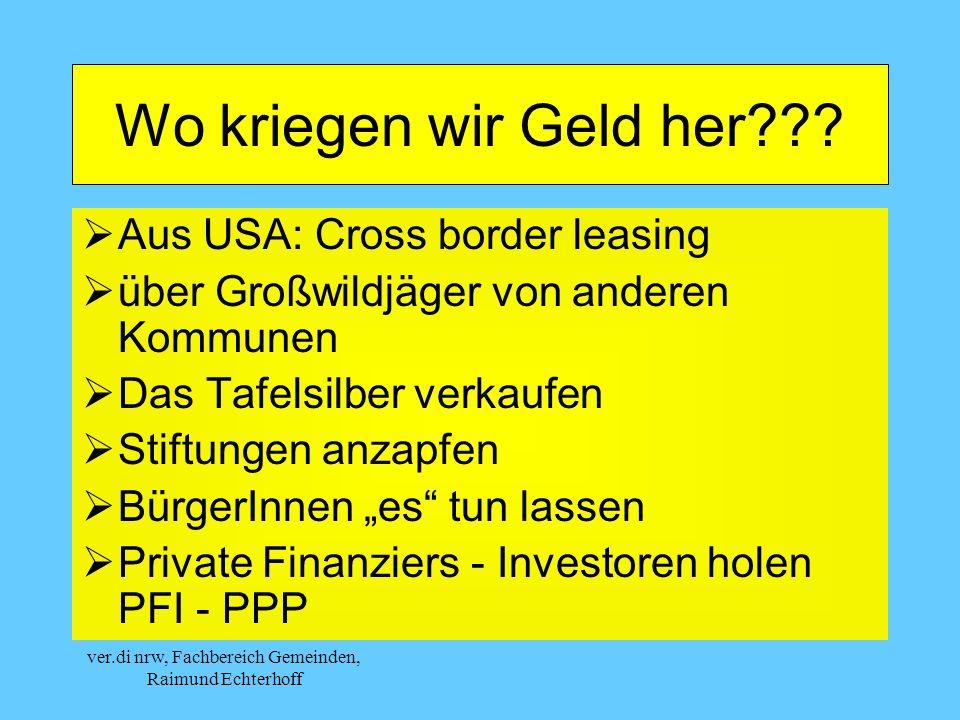 ver.di nrw, Fachbereich Gemeinden, Raimund Echterhoff Wo kriegen wir Geld her??? Aus USA: Cross border leasing über Großwildjäger von anderen Kommunen