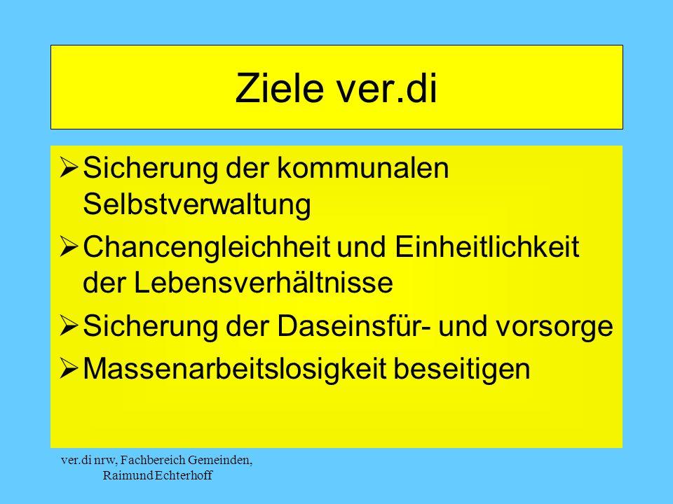 ver.di nrw, Fachbereich Gemeinden, Raimund Echterhoff Ziele ver.di Sicherung der kommunalen Selbstverwaltung Chancengleichheit und Einheitlichkeit der