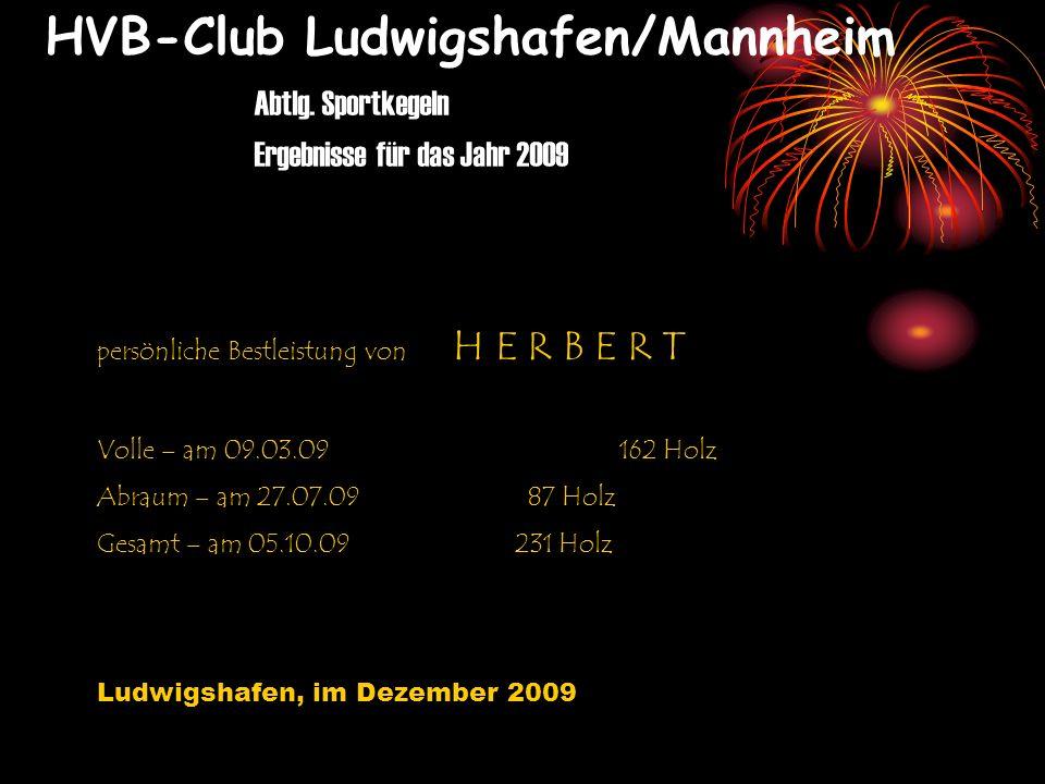 HVB-Club Ludwigshafen/Mannheim Abtlg. Sportkegeln Ergebnisse für das Jahr 2009 persönliche Bestleistung von H E R B E R T Volle – am 09.03.09162 Holz