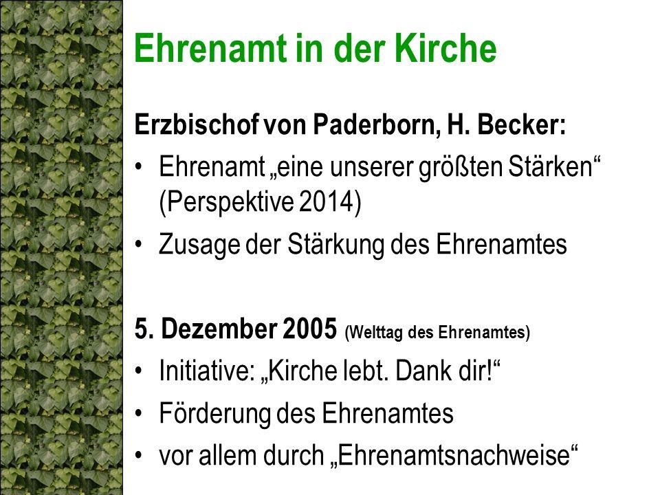 Ehrenamt in der Kirche Erzbischof von Paderborn, H. Becker: Ehrenamt eine unserer größten Stärken (Perspektive 2014) Zusage der Stärkung des Ehrenamte