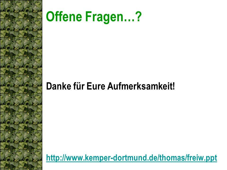 Offene Fragen…? Danke für Eure Aufmerksamkeit! http://www.kemper-dortmund.de/thomas/freiw.ppt