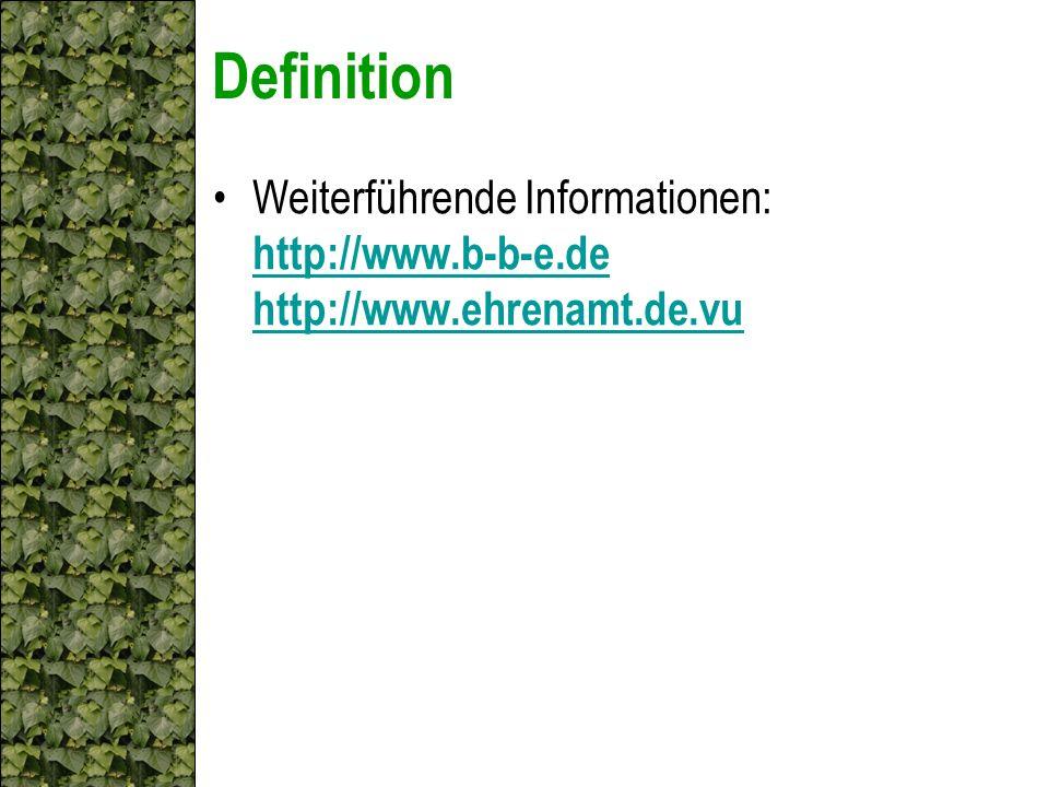 Definition Weiterführende Informationen: http://www.b-b-e.de http://www.ehrenamt.de.vu http://www.b-b-e.de http://www.ehrenamt.de.vu