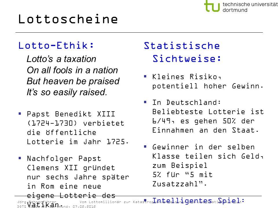 Jörg Rahnenführer Vom Lottomillionär zur Katastrophenvermeidung: Wie uns Statistik hilft DOTS 2012, TU Dortmund, 07.02.2012 Lottoscheine Lotto-Ethik: