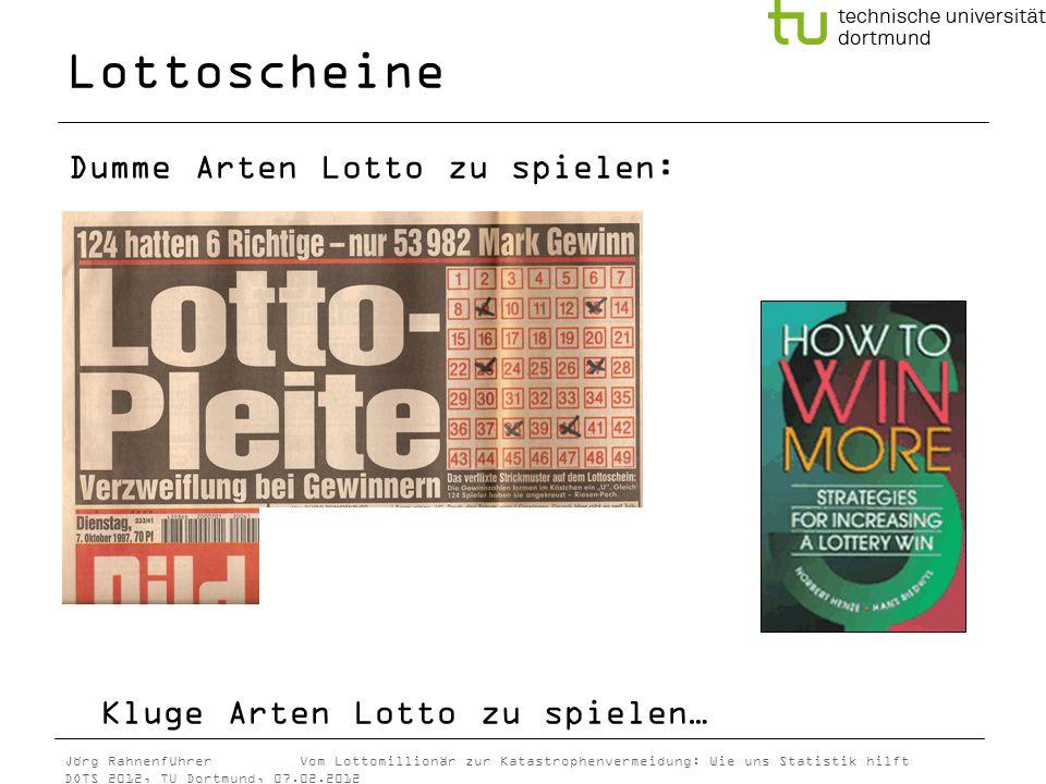 Jörg Rahnenführer Vom Lottomillionär zur Katastrophenvermeidung: Wie uns Statistik hilft DOTS 2012, TU Dortmund, 07.02.2012 Lottoscheine Dumme Arten L