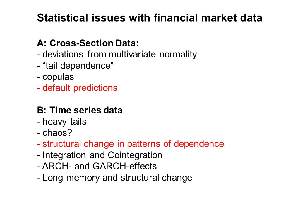 Statistical issues with financial market data A: Cross-Section Data: - deviations from multivariate normality - tail dependence - copulas - default pr