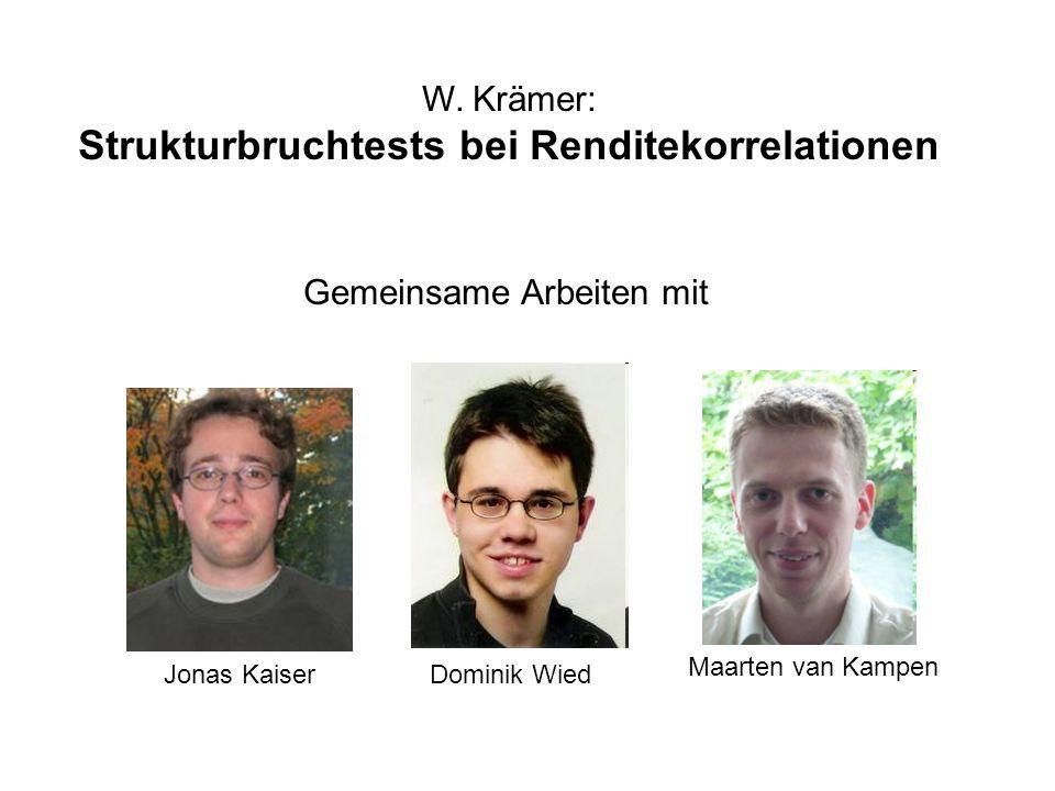 W. Krämer: Strukturbruchtests bei Renditekorrelationen Gemeinsame Arbeiten mit Jonas KaiserDominik Wied Maarten van Kampen