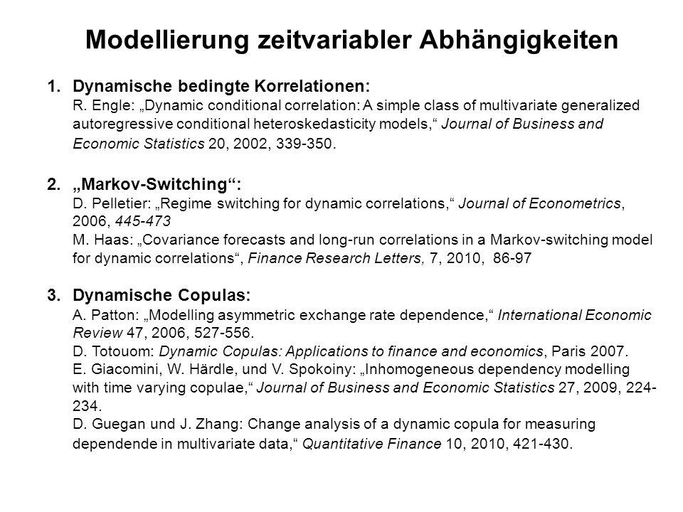 Modellierung zeitvariabler Abhängigkeiten 1.Dynamische bedingte Korrelationen: R. Engle: Dynamic conditional correlation: A simple class of multivaria