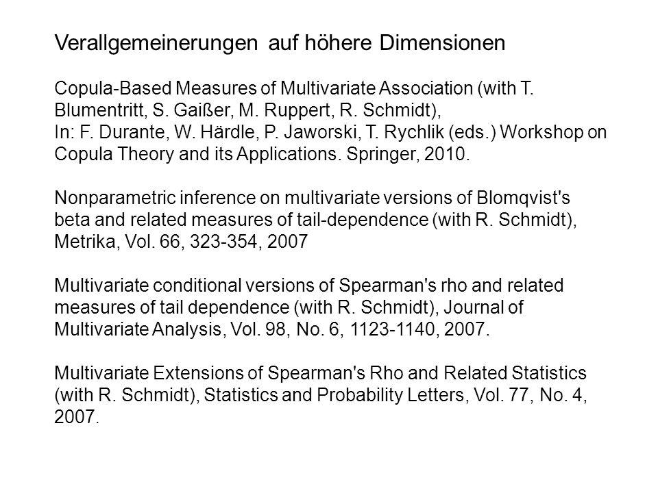 Verallgemeinerungen auf höhere Dimensionen Copula-Based Measures of Multivariate Association (with T. Blumentritt, S. Gaißer, M. Ruppert, R. Schmidt),