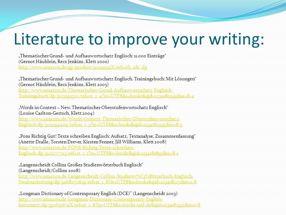Literature to improve your writing: Thematischer Grund- und Aufbauwortschatz Englisch: 11.000 Einträge (Gernot Häublein, Recs Jenkins, Klett 2000) htt