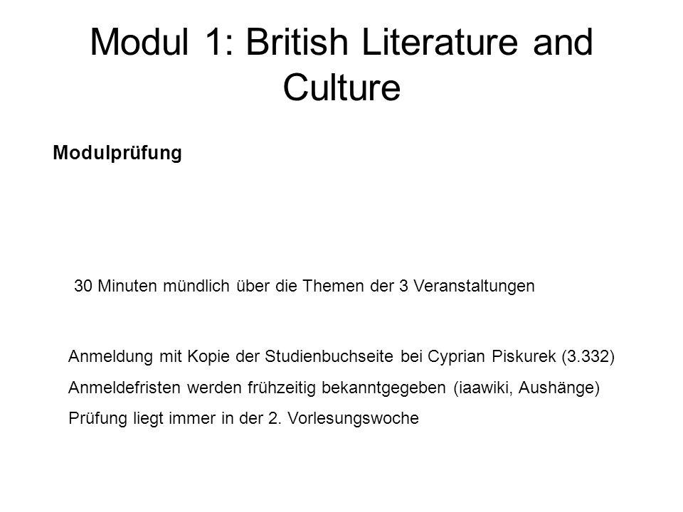 Modul 1: British Literature and Culture Modulprüfung 30 Minuten mündlich über die Themen der 3 Veranstaltungen Anmeldung mit Kopie der Studienbuchseit