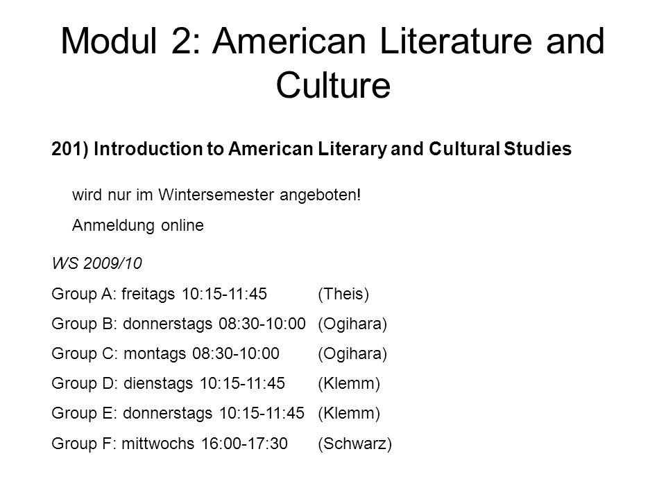 Modul 2: American Literature and Culture 201) Introduction to American Literary and Cultural Studies wird nur im Wintersemester angeboten! Anmeldung o