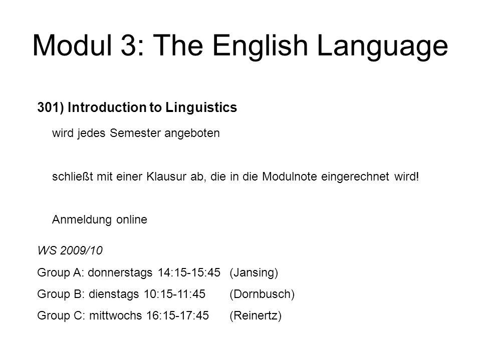 Modul 3: The English Language 301) Introduction to Linguistics wird jedes Semester angeboten schließt mit einer Klausur ab, die in die Modulnote einge