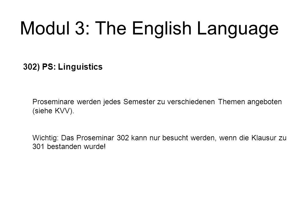 Modul 3: The English Language 302) PS: Linguistics Proseminare werden jedes Semester zu verschiedenen Themen angeboten (siehe KVV). Wichtig: Das Prose
