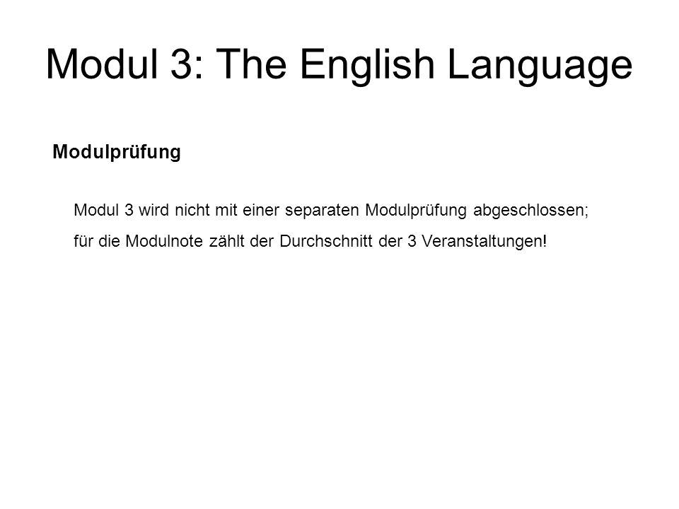 Modul 3: The English Language Modulprüfung Modul 3 wird nicht mit einer separaten Modulprüfung abgeschlossen; für die Modulnote zählt der Durchschnitt