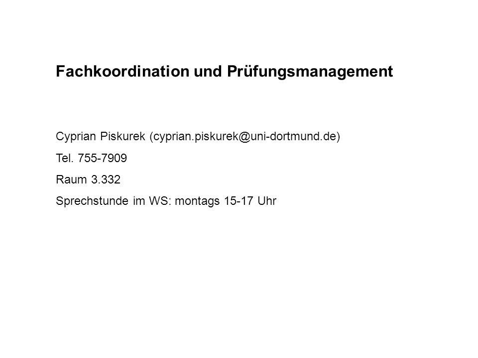 Fachkoordination und Prüfungsmanagement Cyprian Piskurek (cyprian.piskurek@uni-dortmund.de) Tel. 755-7909 Raum 3.332 Sprechstunde im WS: montags 15-17