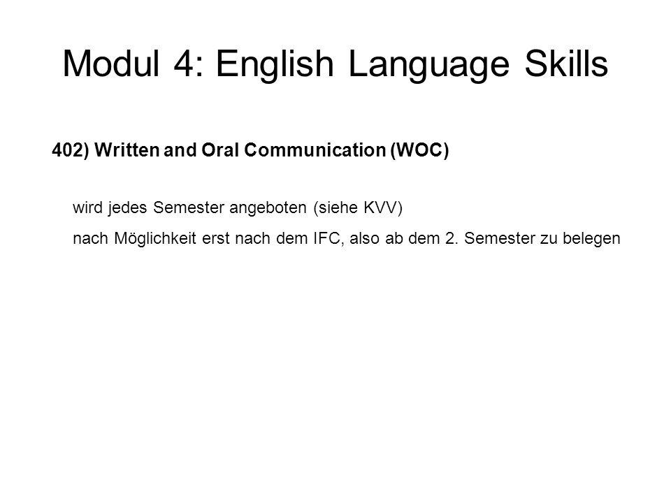 Modul 4: English Language Skills 402) Written and Oral Communication (WOC) wird jedes Semester angeboten (siehe KVV) nach Möglichkeit erst nach dem IF