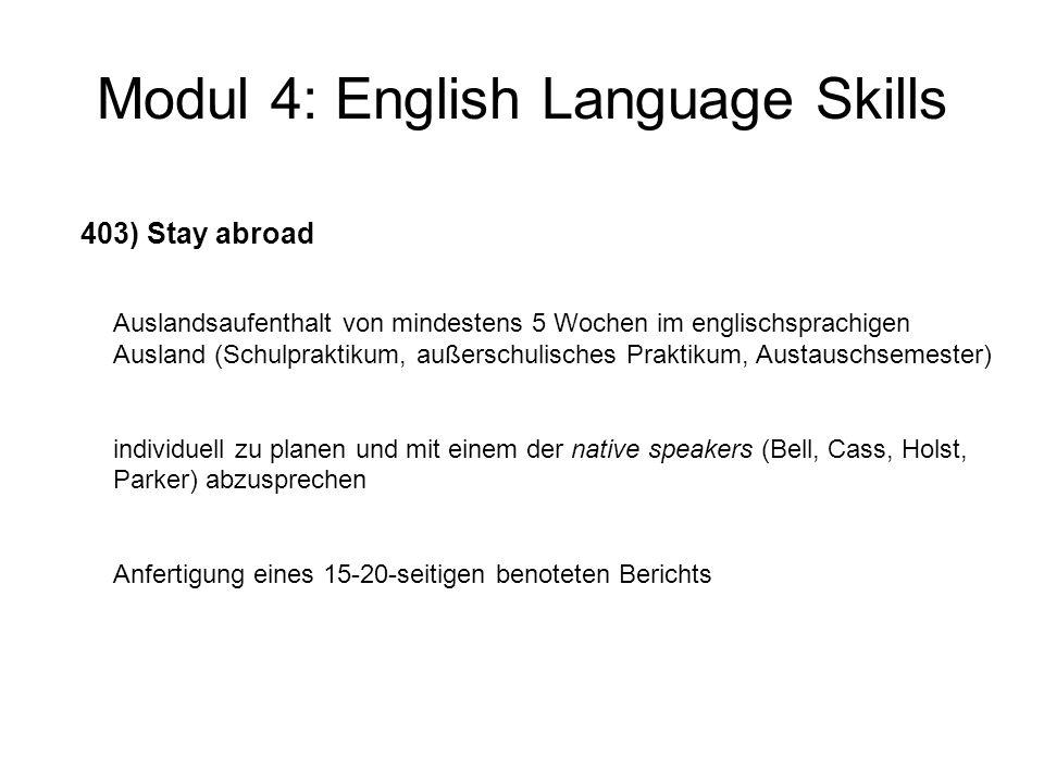 Modul 4: English Language Skills 403) Stay abroad Auslandsaufenthalt von mindestens 5 Wochen im englischsprachigen Ausland (Schulpraktikum, außerschul