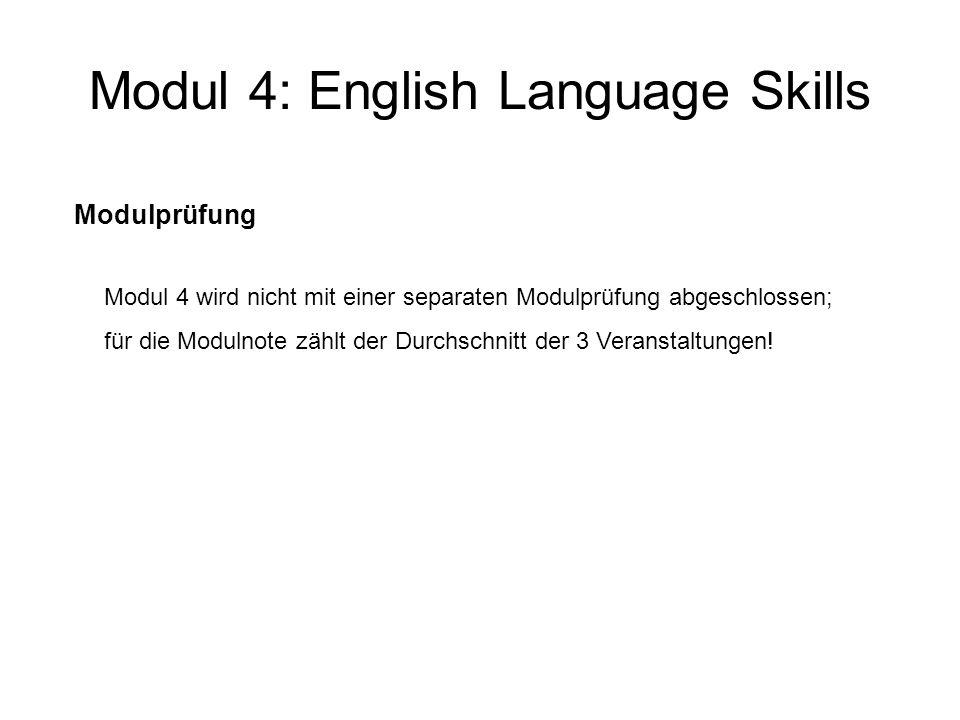 Modul 4: English Language Skills Modulprüfung Modul 4 wird nicht mit einer separaten Modulprüfung abgeschlossen; für die Modulnote zählt der Durchschn