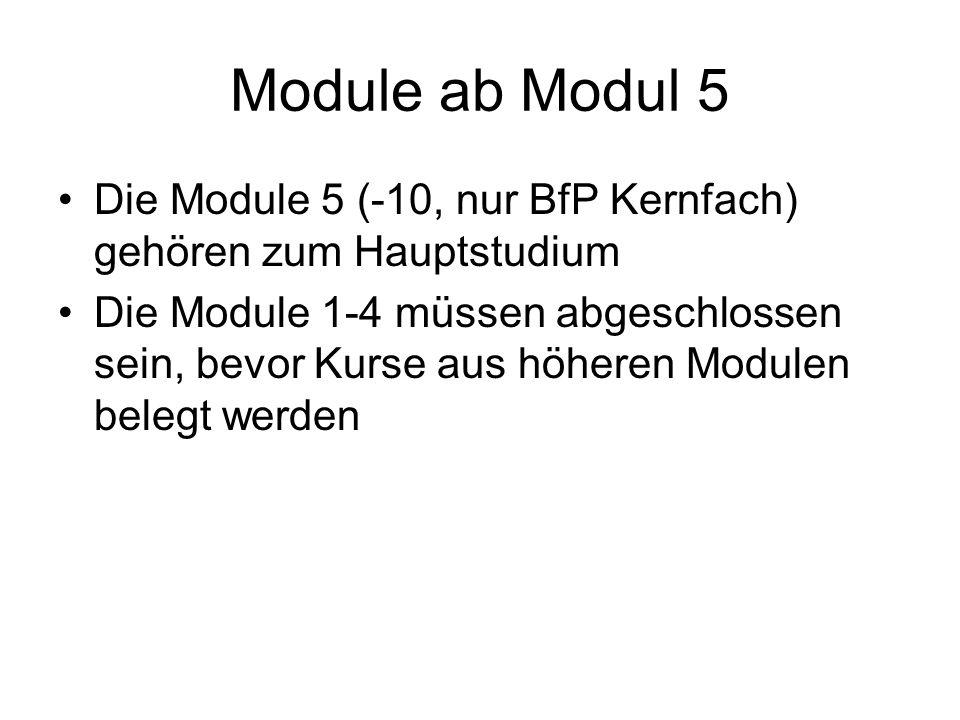 Module ab Modul 5 Die Module 5 (-10, nur BfP Kernfach) gehören zum Hauptstudium Die Module 1-4 müssen abgeschlossen sein, bevor Kurse aus höheren Modu