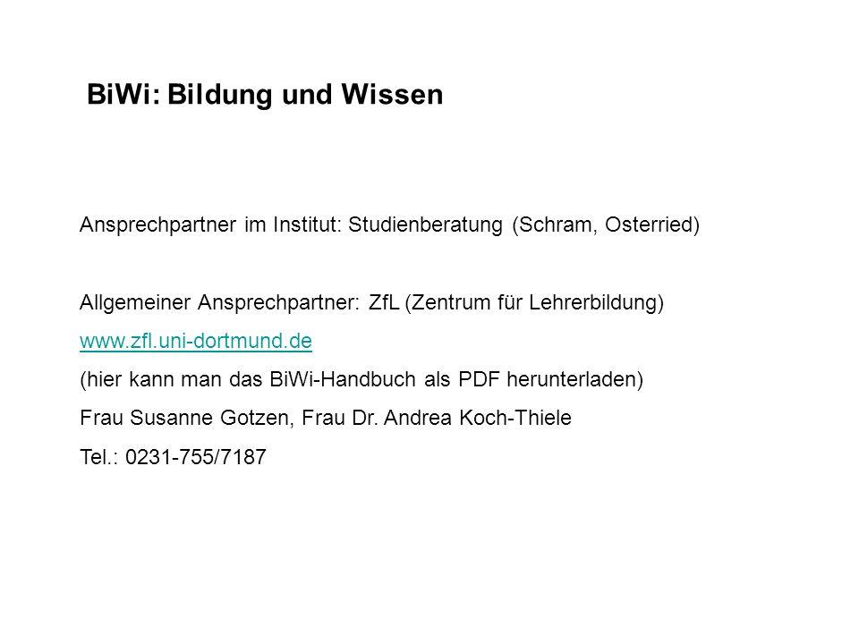 BiWi: Bildung und Wissen Ansprechpartner im Institut: Studienberatung (Schram, Osterried) Allgemeiner Ansprechpartner: ZfL (Zentrum für Lehrerbildung)